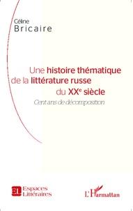 Céline Bricaire - Une histoire thématique de la littérature russe du XXe siècle - Cent ans de décomposition.
