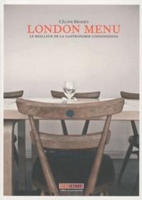 Céline Brisset - London menu - Le meilleur de la gastronomie londonienne.
