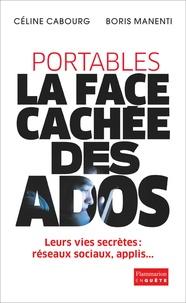 Céline Cabourg et Boris Manenti - Portables : la face cachée des ados.