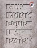 Céline Cadieu-Dumont - Aux morts pour la patrie - Les monuments aux morts de la Première Guerre mondiale dans les communes du Rhône et de la Métropole de Lyon.
