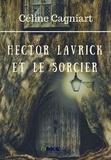 Céline Cagniart - Hector Lavrick et le sorcier.