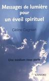 Céline Cagniart - Messages de lumière pour un éveil spirituel - Une médium nous parle.