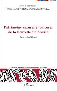 Céline Castets-Renard et Guylène Nicolas - Patrimoine naturel et culturel de la Nouvelle-Calédonie - Aspects juridiques.