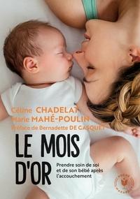 Céline Chadelat et Marie Mahé-Poulin - Le mois d'or - Prendre soin de soi et de votre bébé après l'accouchement.