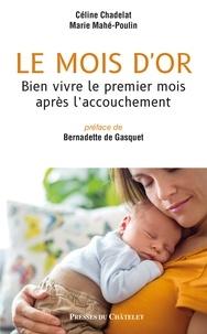 Céline Chadelat et Marie Mahé-Poulin - Le mois d'or - Bien vivre le premier mois après l'accouchement.