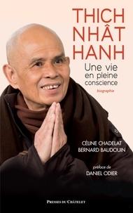 Céline Chadelat et Bernard Baudouin - Thich Nhât Nanh - Une vie en pleine conscience.
