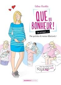 Céline Charlès - Que du bonheur ! (ou presque...) Tome 1 : Mon quotidien de maman débutante.