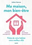 Céline Charron et Violette Bénilan - Ma maison, mon bien-être - Faites de votre habitat votre meilleur allié.