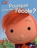 Céline Charvet et Jean-Christophe Fournier - Pourquoi je dois aller à l'école ?.