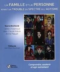 Céline Chatenoud et Jean-Claude Kalubi - La famille et la personne ayant un trouble du spectre de l'autisme - Comprendre, soutenir et agir autrement.