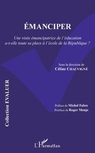 Céline Chauvigné - Emanciper - Une visée émancipatrice de l'éducation a-t-elle toute sa place à l'école de la République ?.