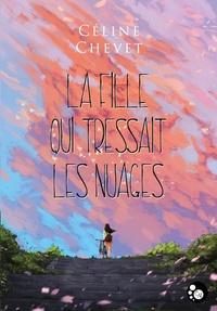 Céline Chevet - La fille qui tressait les nuages.