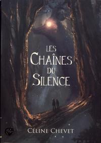 Céline Chevet - Les chaînes du silence.