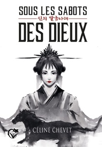 Céline Chevet - Sous les sabots des Dieux tome 1.