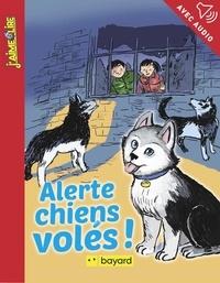 Benjamin Bachelier et Céline Claire - Alerte, chiens volés !.
