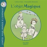 Céline Claire et Gwenaëlle Doumont - L'objet magique.