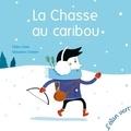 Céline Claire et Sébastien Chebret - La chasse au caribou.