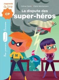 Céline Claire et Claire Wortemann - La dispute des super-héros.