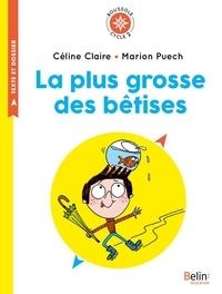 Céline Claire et Marion Puech - La plus grosse des bêtises - Cycle 2.