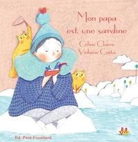 Céline Claire et Violaine Costa - Mon papa est une sardine.