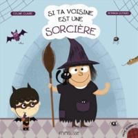 Céline Claire et Romain Guyard - Si ta voisine est une sorcière.