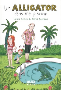 Céline Claire et Maria Serrano - Un alligator dans ma piscine.
