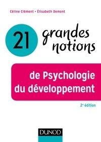 Céline Clément et Elisabeth Demont - 21 grandes notions de Psychologie du développement - 2e éd..