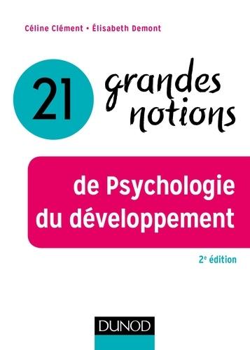 Céline Clément et Elisabeth Demont - 21 grandes notions de psychologie du développement.