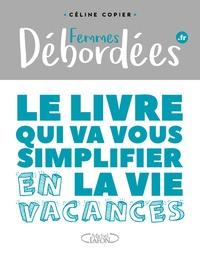 Celine Copier et Sophie Lambda - Femmes débordées - Le livre qui va vous simplifier la vie en vacances.