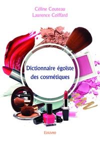 Céline Couteau - Dictionnaire égoïste des cosmétiques.