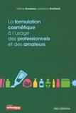 Céline Couteau et Laurence Coiffard - La formulation cosmétique à l'usage des professionnels et des amateurs.