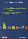 Céline Couteau et Laurence Coiffard - Les produits cosmétiques à l'officine - Comprendre leur composition pour bien les conseiller.