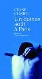 Céline Curiol - Un quinze août à Paris - Histoire d'une dépression.