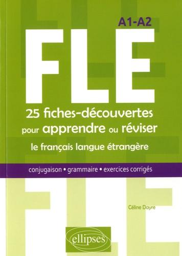 Fle 25 Fiches Decouvertes Pour Apprendre Ou Reviser Le Francais Langue Etrangere Conjugaison Grammaire Exercices Corriges A1 A2