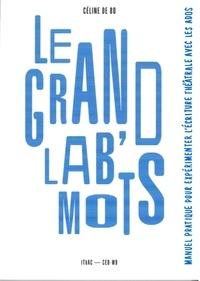 Céline De Bo - Le grand lab' mots - Manuel pratique pour expérimenter l'écriture théâtrale avec les ados.
