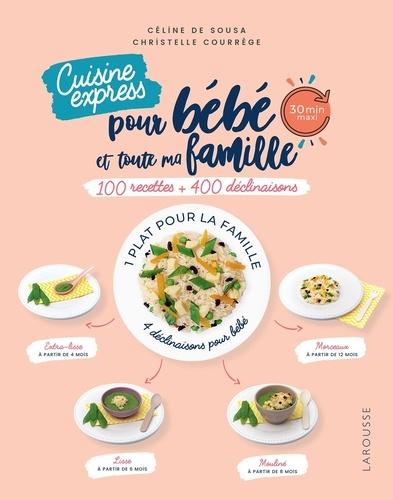Céline de Sousa et Christelle Courrège - Cusine express pour bébé et toute ma famille - 100 recettes + 400 déclinaisons.