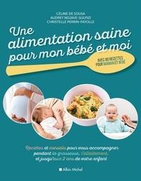 Céline de Sousa et Audrey Ndjave-Sulpizi - Une alimentation saine pour mon bébé et moi - Recettes et de conseils pour vous accompagner pendant la grossesse, l'allaitement et jusqu'aux 2 ans de votre enfant.
