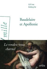 Céline Debayle - Baudelaire et Apollonie - Le rendez-vous charnel.