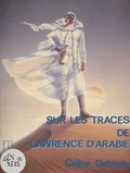 Céline Debayle - Sur les traces de Lawrence d'Arabie.