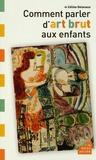Céline Delavaux - Comment parler d'art brut aux enfants.
