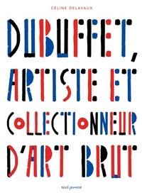 Céline Delavaux - Dubuffet, artiste et collectionneur d'art brut.