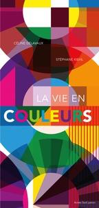 Céline Delavaux et Stéphane Kiehl - La vie en couleurs.