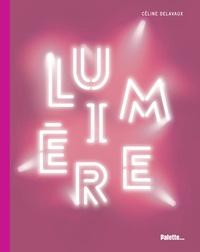 Céline Delavaux - Lumière - La lumière dans l'art contemporain.