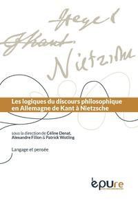Céline Denat et Alexandre Fillon - Logiques du discours philosophique en Allemagne de Kant à Nietzsche.