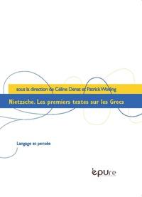 Céline Denat et Patrick Wotling - Nietzsche - Les premiers textes sur les Grecs.