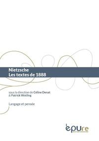 Céline Denat et Patrick Wotling - Nietzsche - Les textes de 1888.