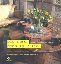 Céline Didier et Michel Kneubühler - Des mots dans la ville - Action culturelle et langue française en Rhône-Alpes.