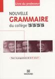 Céline Dunoyer et Claire Stolz - Nouvelle grammaire du collège 6e, 5e, 4e et 3e - Livre du professeur.