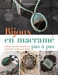 Céline Durieux - Bijoux en macramé pas à pas - Colliers, boucles d'oreilles et bracelets à réaliser soi-même.
