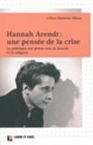 Céline Ehrwein Nihan - Hannah Arendt : une pensée de la crise - La politique aux prises avec la morale et la religion.